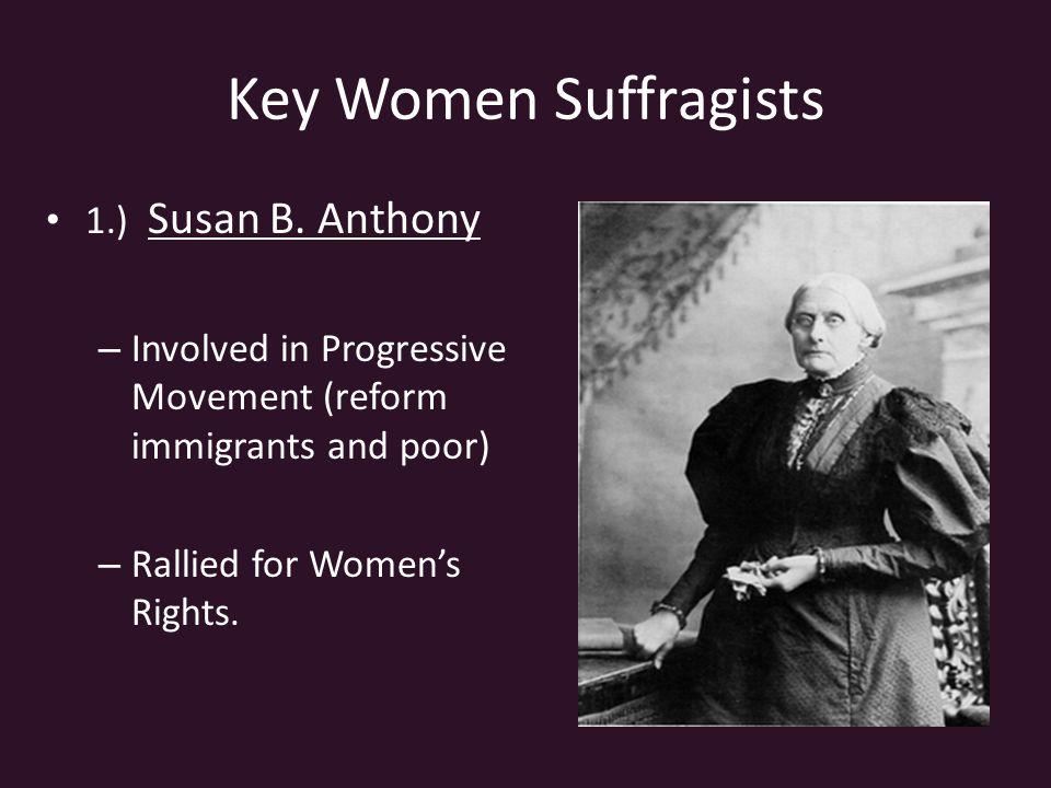 Key Women Suffragists 1.) Susan B.