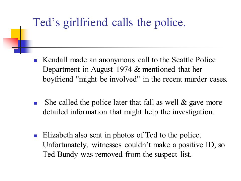 Ted's girlfriend calls the police.