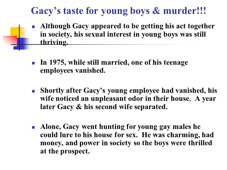 Gacy's taste for young boys & murder!!.