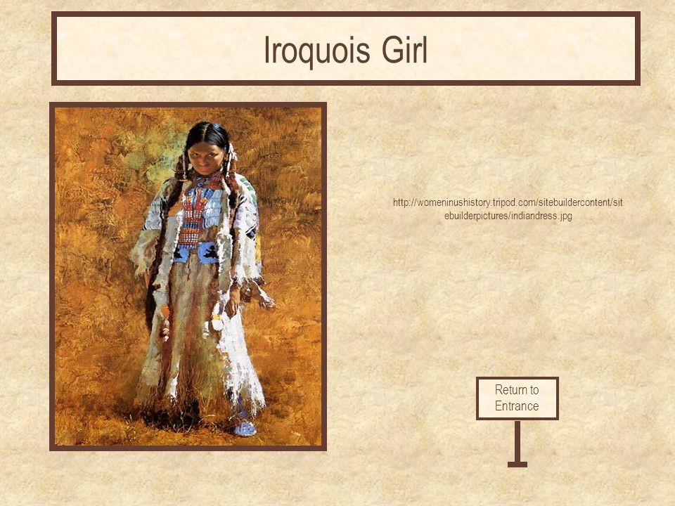 http://womeninushistory.tripod.com/sitebuildercontent/sit ebuilderpictures/indiandress.jpg Return to Entrance Iroquois Girl