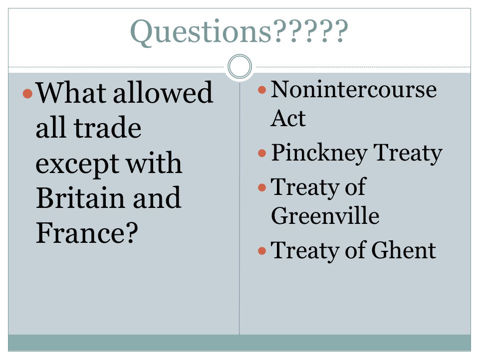 Questions . What allowed all trade except with Britain and France.