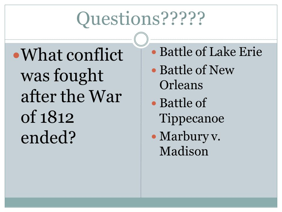Questions . What conflict was fought after the War of 1812 ended.
