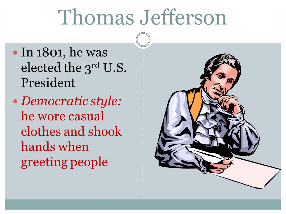 Thomas Jefferson In 1801, he was elected the 3 rd U.S.