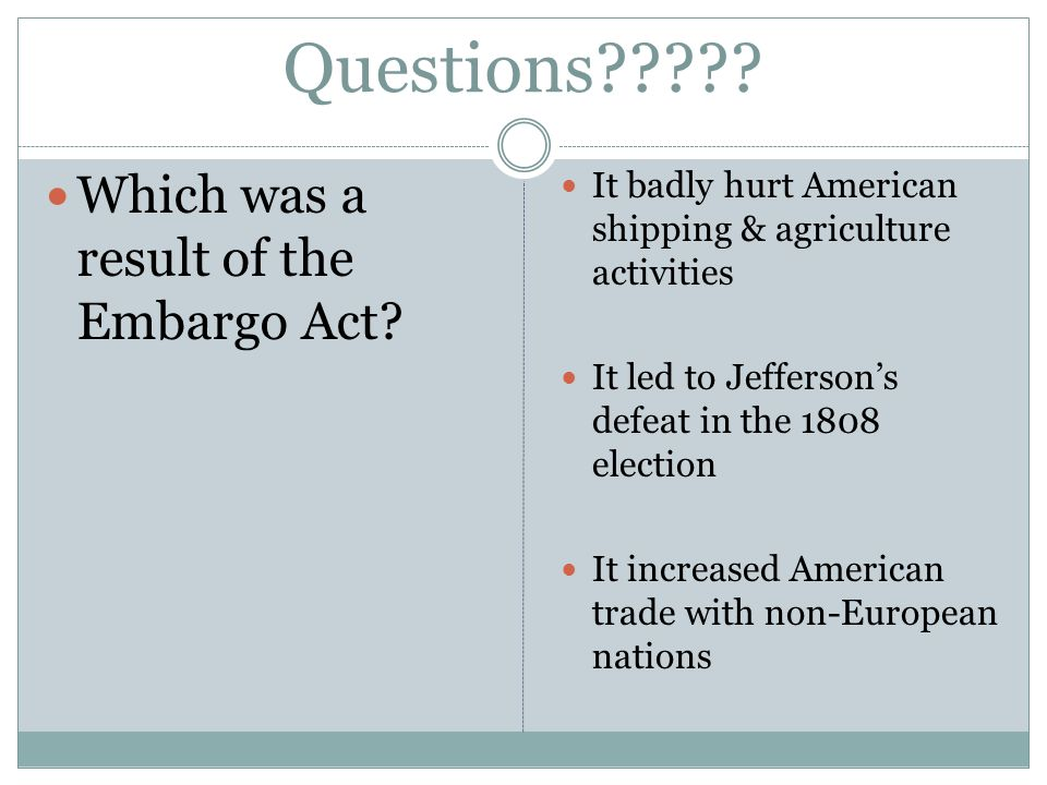 Questions . Which was a result of the Embargo Act.