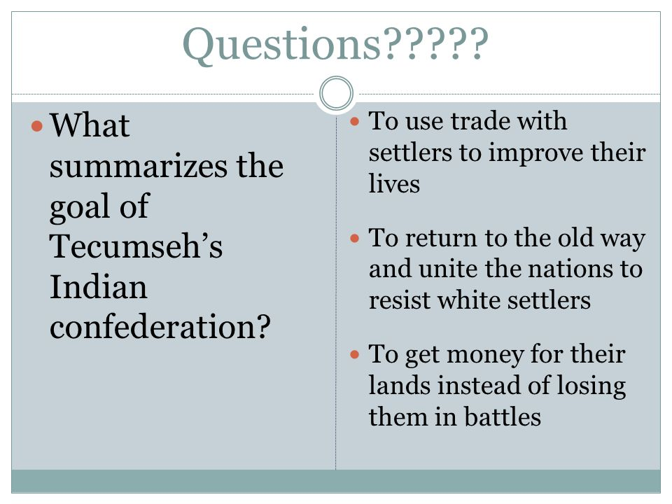 Questions . What summarizes the goal of Tecumseh's Indian confederation.