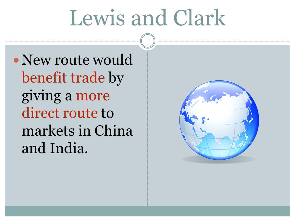Lewis and Clark New route would benefit trade by giving a more direct route to markets in China and India.