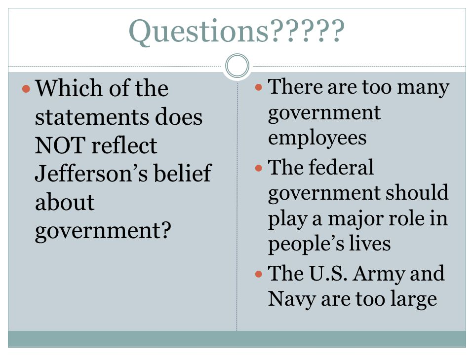 Questions . Which of the statements does NOT reflect Jefferson's belief about government.