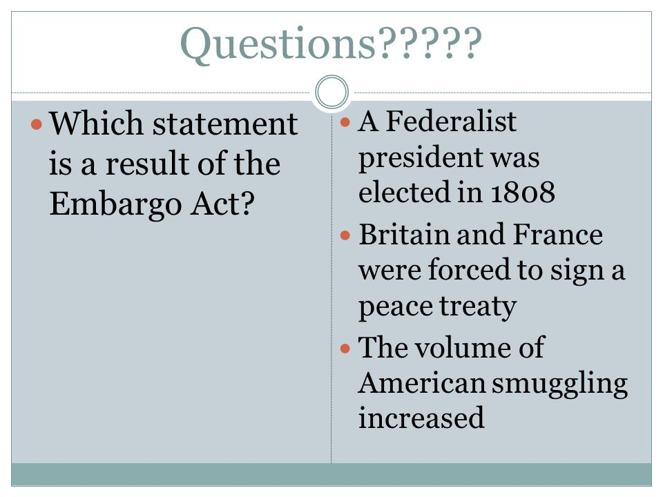 Questions . Which statement is a result of the Embargo Act.