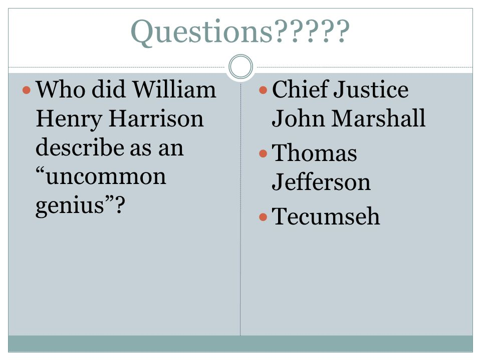 Questions . Who did William Henry Harrison describe as an uncommon genius .