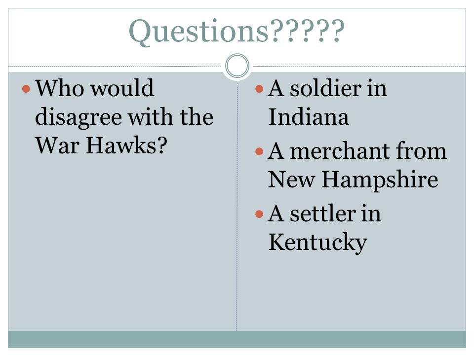 Questions . Who would disagree with the War Hawks.
