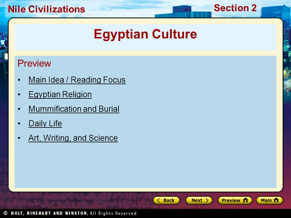 Nile Civilizations Section 2 Preview Main Idea / Reading Focus Egyptian Religion Mummification and Burial Daily Life Art, Writing, and Science Egyptia