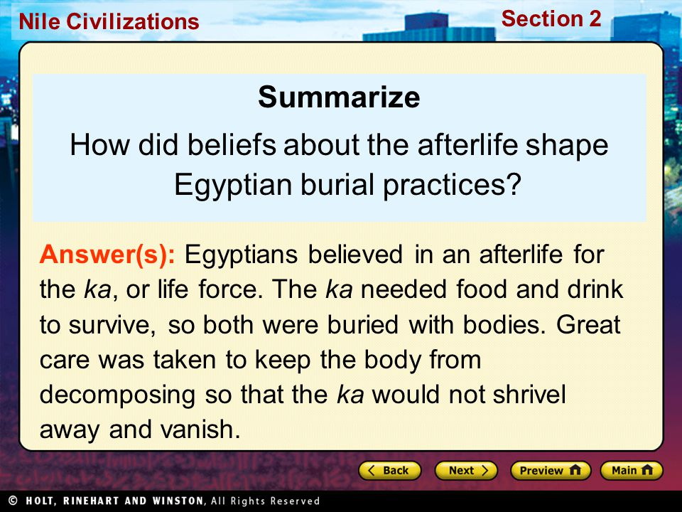 Nile Civilizations Section 2 Summarize How did beliefs about the afterlife shape Egyptian burial practices? Answer(s): Egyptians believed in an afterl