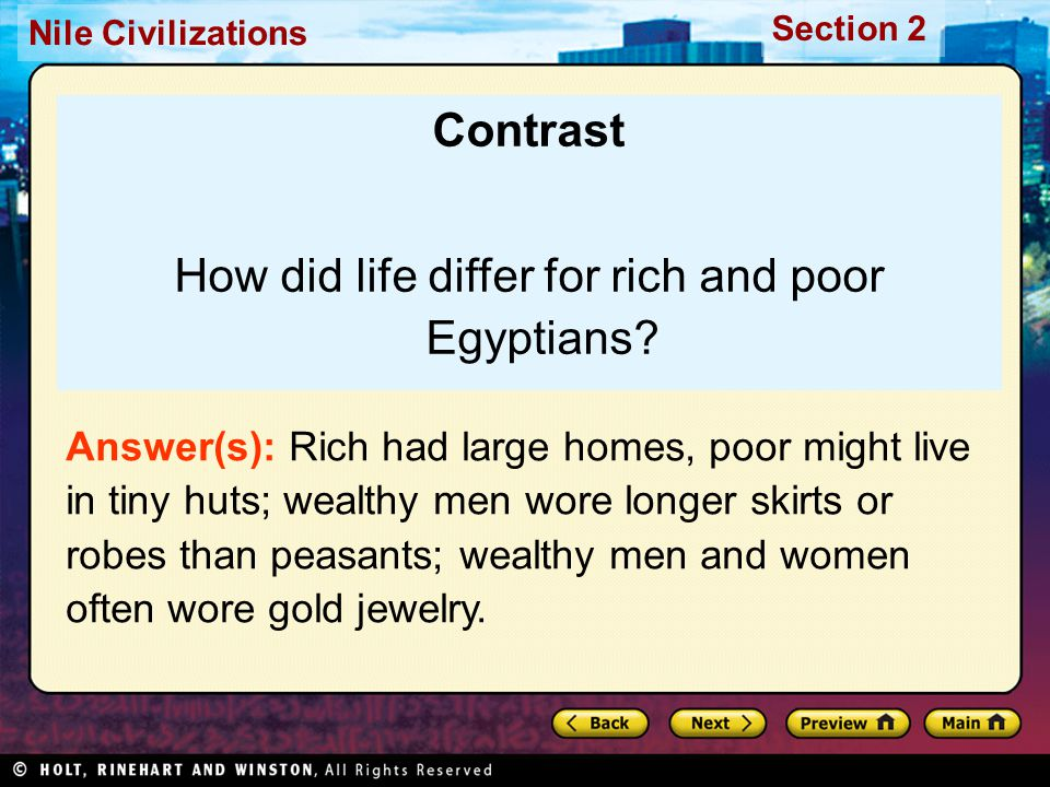 Nile Civilizations Section 2 Contrast How did life differ for rich and poor Egyptians? Answer(s): Rich had large homes, poor might live in tiny huts;