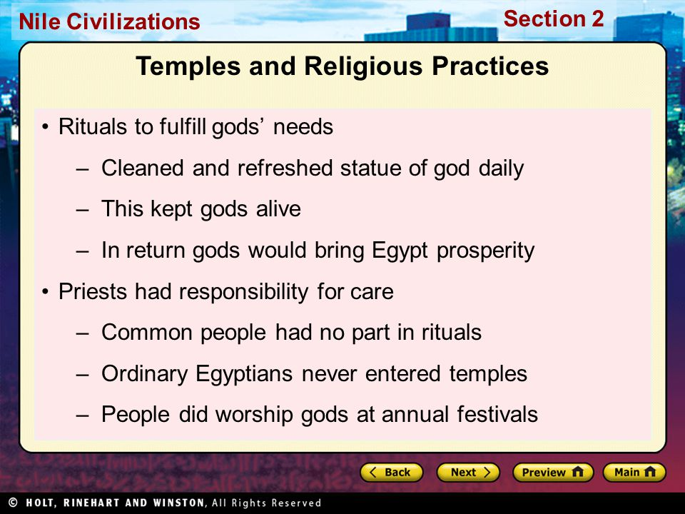 Nile Civilizations Section 2 Temples and Religious Practices Rituals to fulfill gods' needs –Cleaned and refreshed statue of god daily –This kept gods