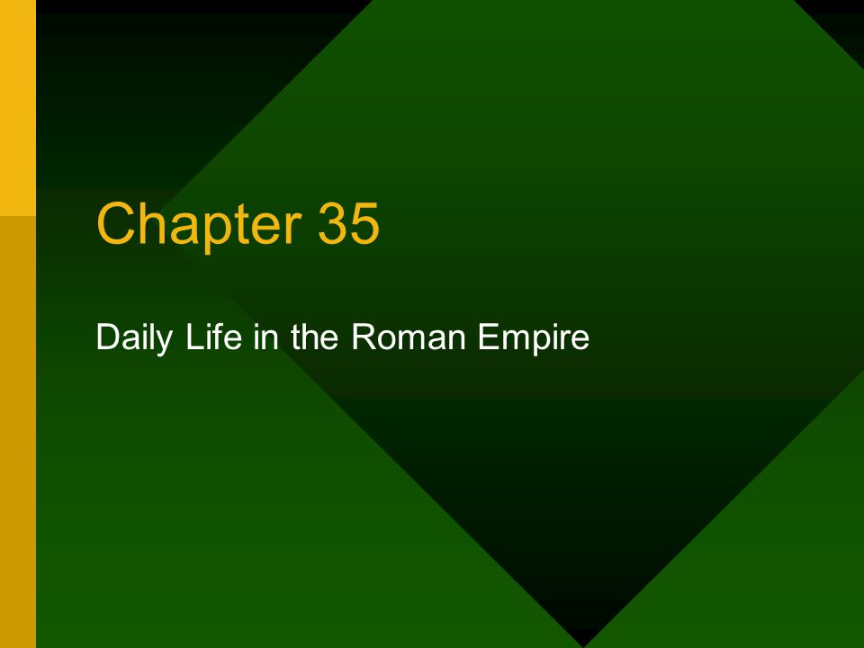 Chapter 35 Daily Life in the Roman Empire