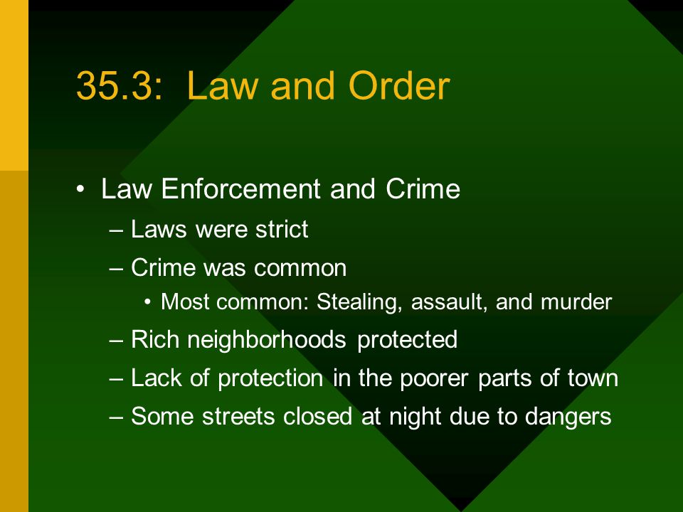 35.3: Law and Order Law Enforcement and Crime –Laws were strict –Crime was common Most common: Stealing, assault, and murder –Rich neighborhoods prote
