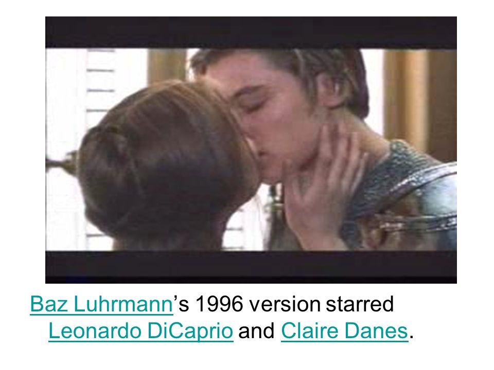 Baz LuhrmannBaz Luhrmann's 1996 version starred Leonardo DiCaprio and Claire Danes. Leonardo DiCaprioClaire Danes