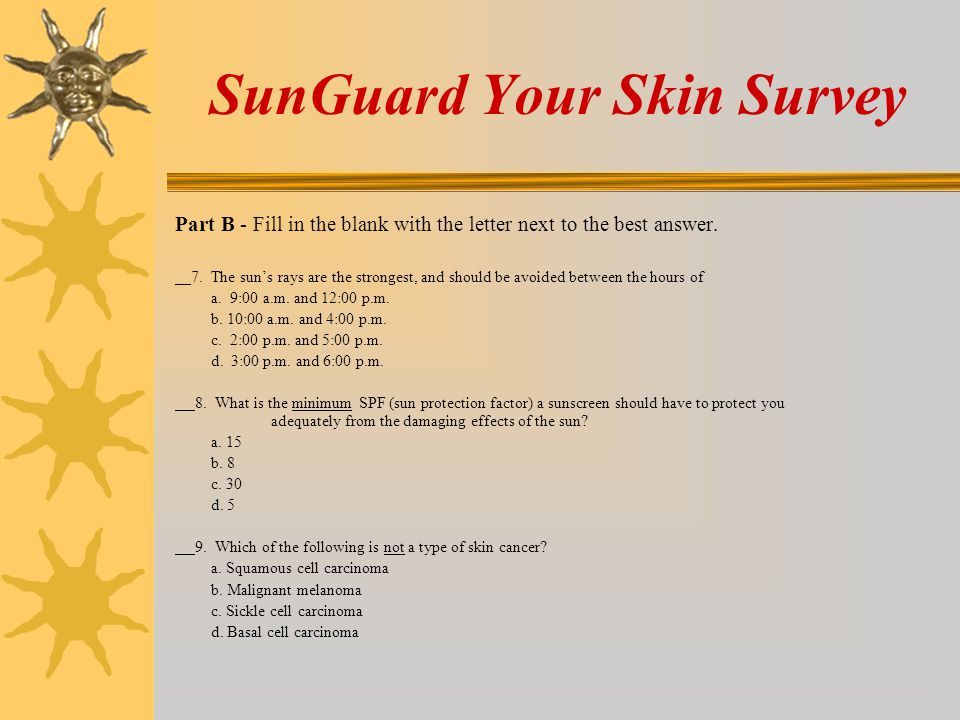 SunGuard Your Skin Survey Part A – Choose the best answer by placing a check in the space.
