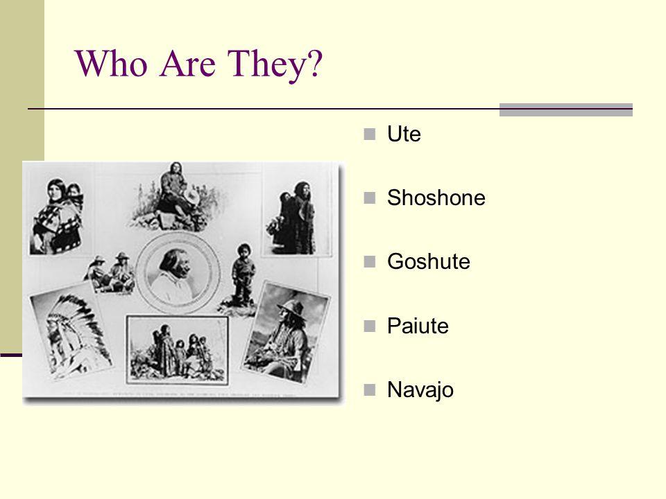 Who Are They? Ute Shoshone Goshute Paiute Navajo