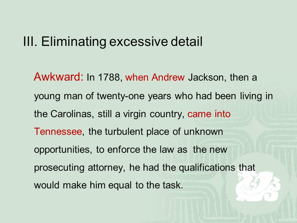 Ⅲ. Eliminating excessive detail Awkward: In 1788, when Andrew Jackson, then a young man of twenty-one years who had been living in the Carolinas, stil