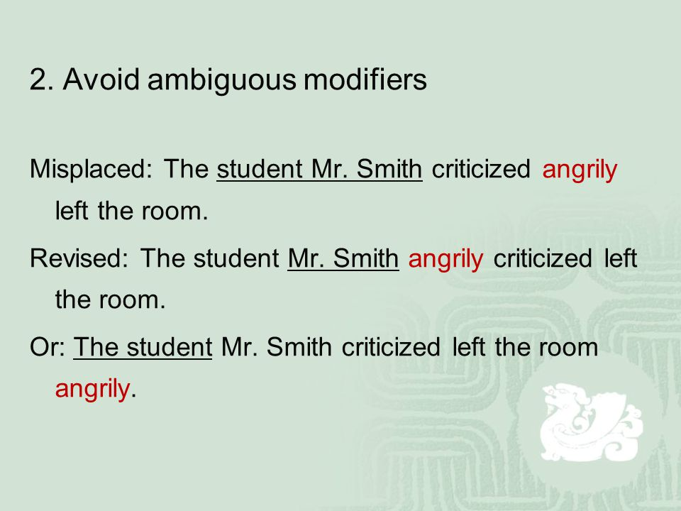 2. Avoid ambiguous modifiers Misplaced: The student Mr.