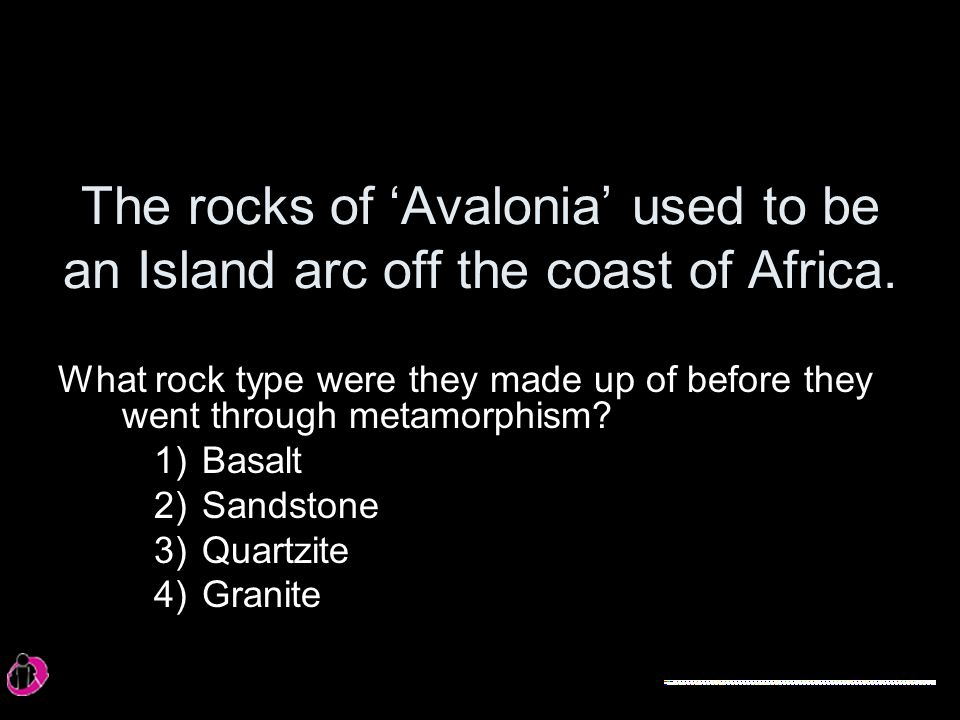 The rocks of 'Avalonia' used to be an Island arc off the coast of Africa.