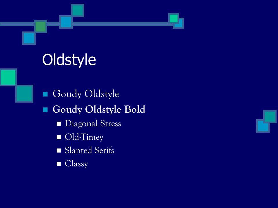 Oldstyle Goudy Oldstyle Goudy Oldstyle Bold Diagonal Stress Old-Timey Slanted Serifs Classy