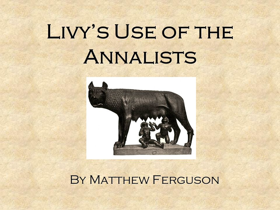 Livy's Use of the Annalists By Matthew Ferguson