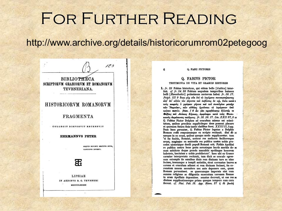 For Further Reading http://www.archive.org/details/historicorumrom02petegoog