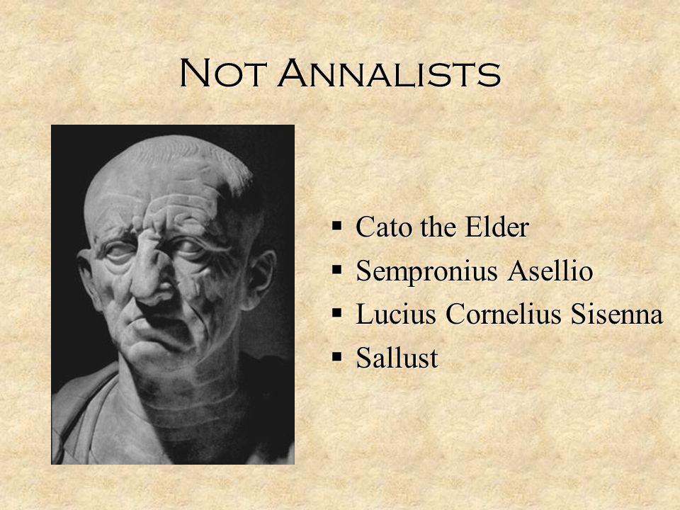 Not Annalists  Cato the Elder  Sempronius Asellio  Lucius Cornelius Sisenna  Sallust  Cato the Elder  Sempronius Asellio  Lucius Cornelius Sisenna  Sallust