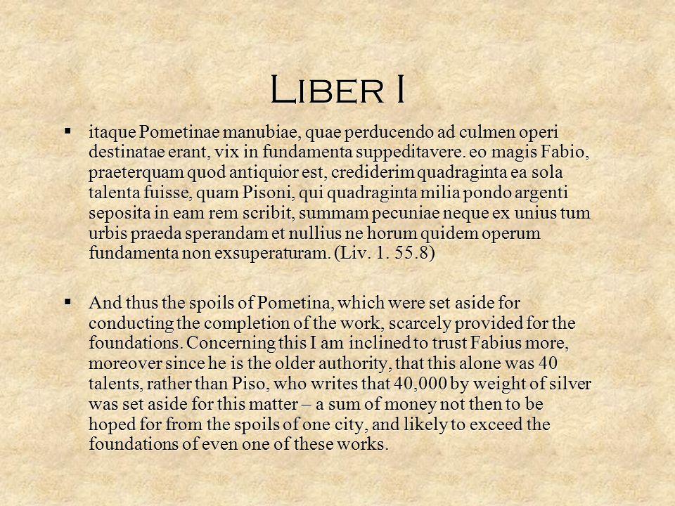  itaque Pometinae manubiae, quae perducendo ad culmen operi destinatae erant, vix in fundamenta suppeditavere.