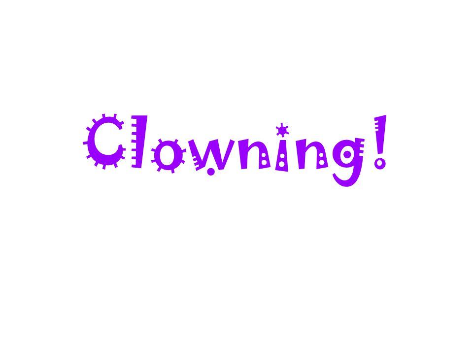 Clowning!