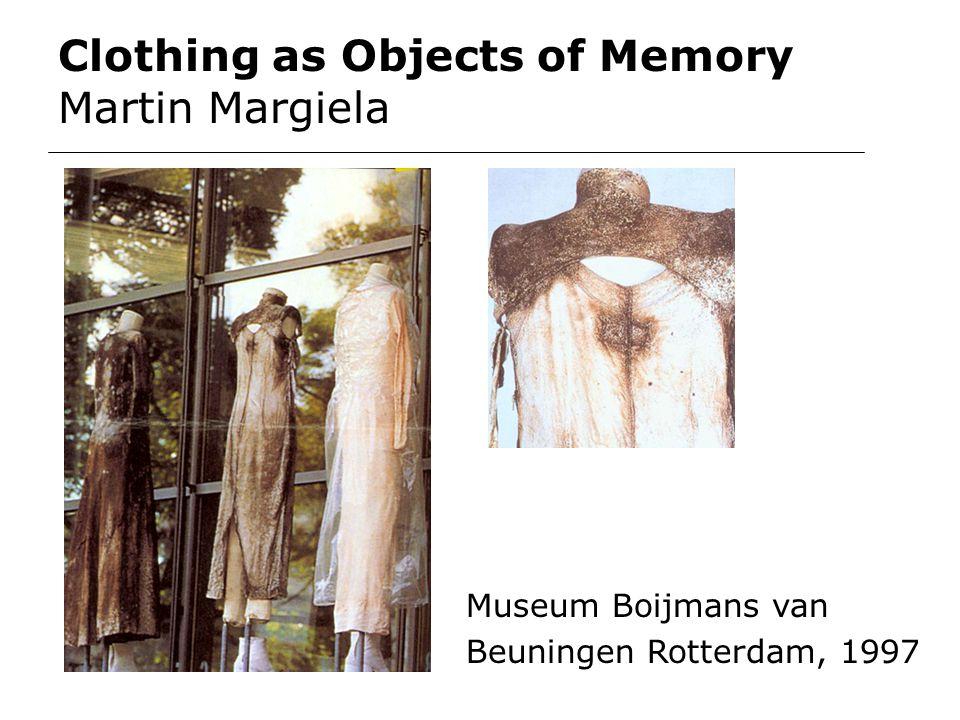 Clothing as Objects of Memory Martin Margiela Museum Boijmans van Beuningen Rotterdam, 1997