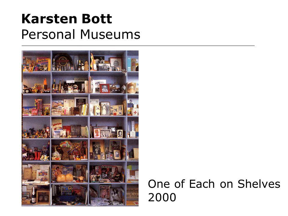Karsten Bott Personal Museums One of Each on Shelves 2000