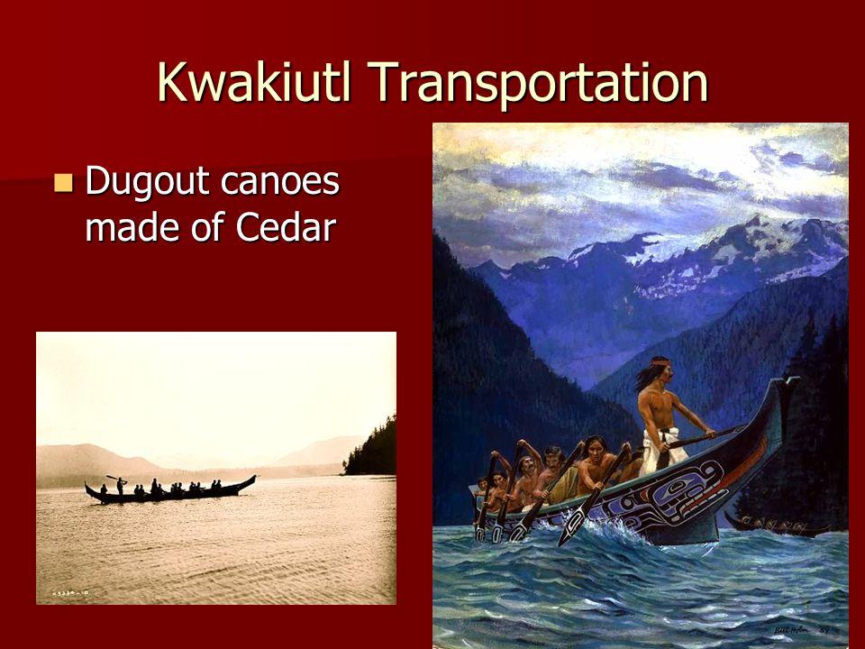 Kwakiutl Transportation Dugout canoes made of Cedar Dugout canoes made of Cedar