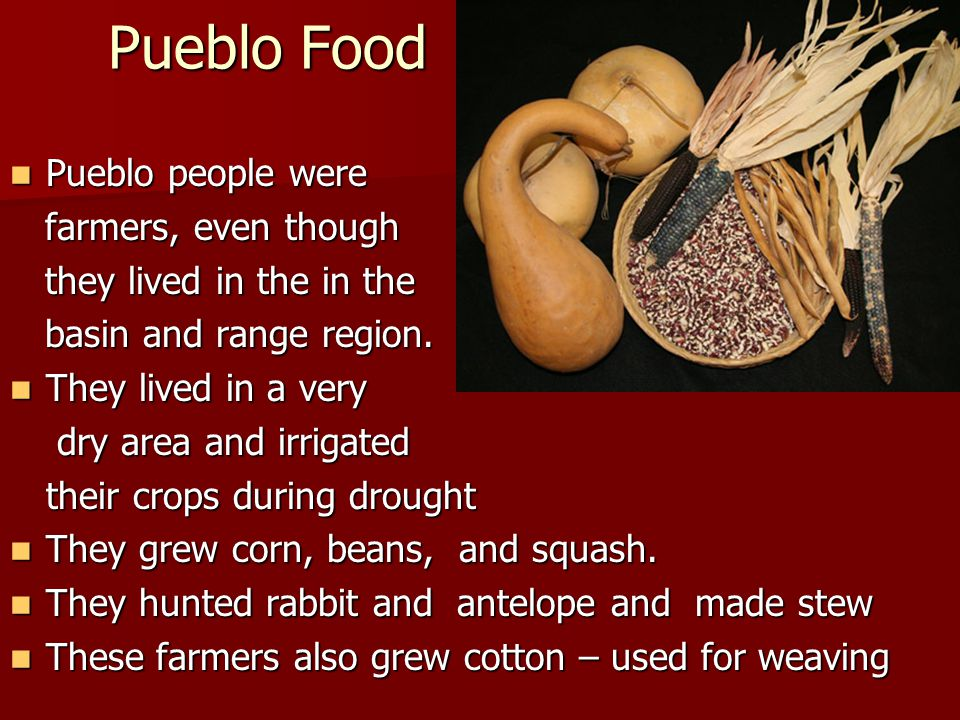 Pueblo Food Pueblo people were Pueblo people were farmers, even though farmers, even though they lived in the in the they lived in the in the basin an