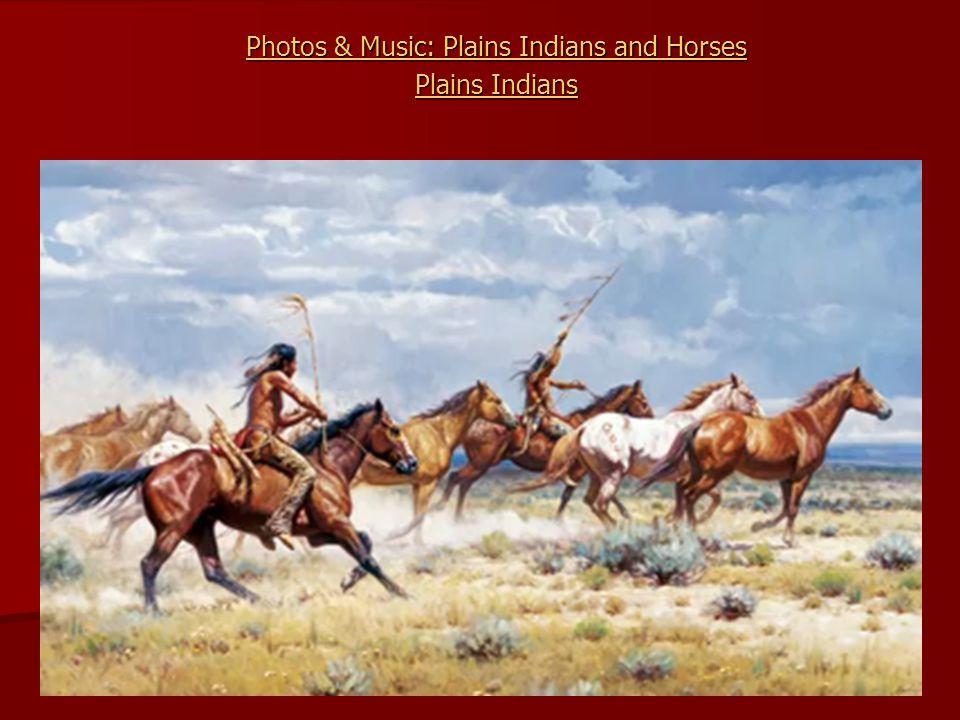 Photos & Music: Plains Indians and Horses Photos & Music: Plains Indians and Horses Plains Indians Plains Indians