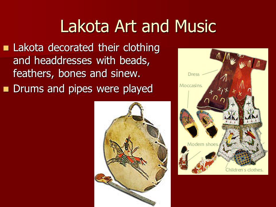 Lakota Art and Music Lakota decorated their clothing and headdresses with beads, feathers, bones and sinew. Lakota decorated their clothing and headdr