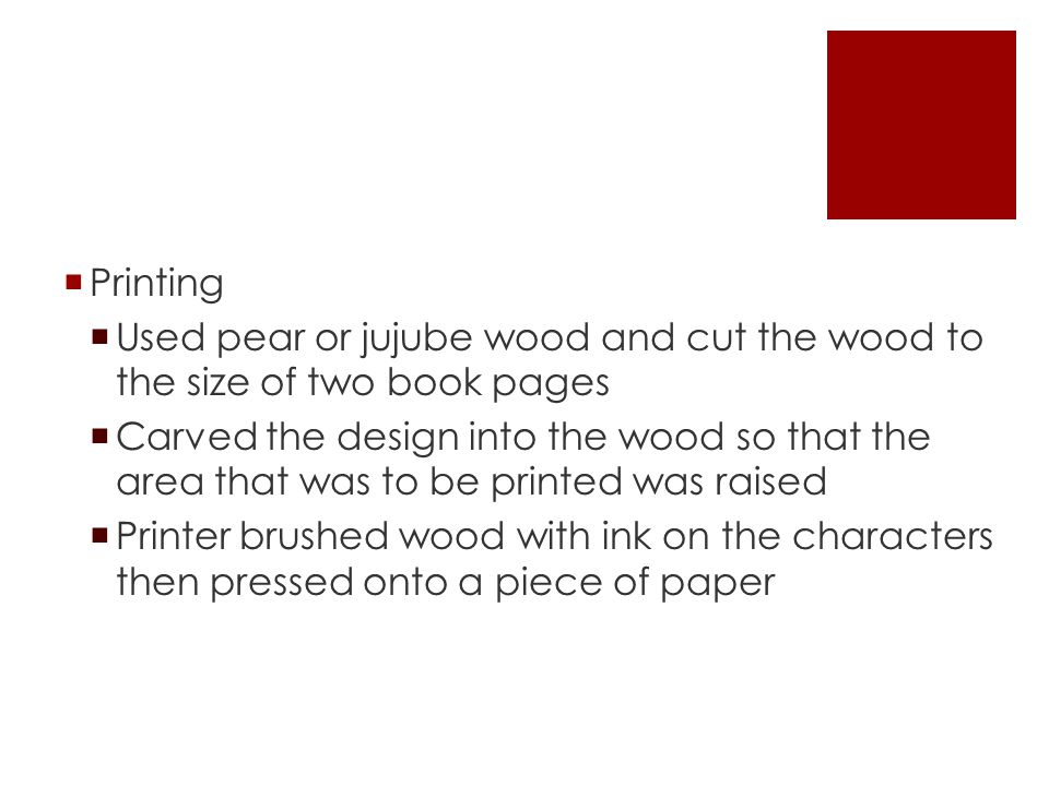  Printing  Used pear or jujube wood and cut the wood to the size of two book pages  Carved the design into the wood so that the area that was to be printed was raised  Printer brushed wood with ink on the characters then pressed onto a piece of paper