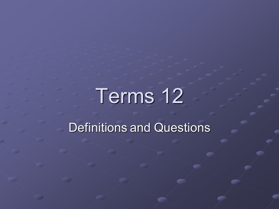Terms 12 Definitions and Questions