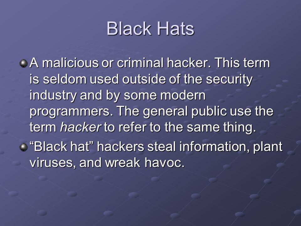 Black Hats A malicious or criminal hacker.