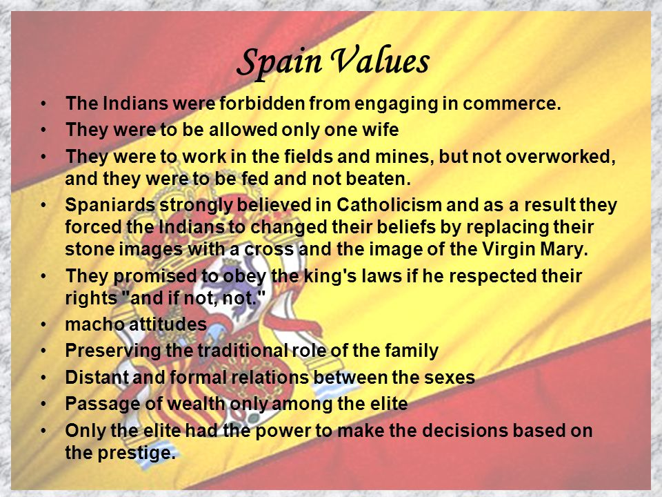 Spain Values The Indians were forbidden from engaging in commerce.