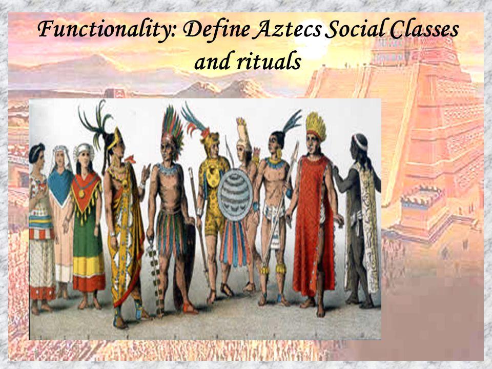 Functionality: Define Aztecs Social Classes and rituals
