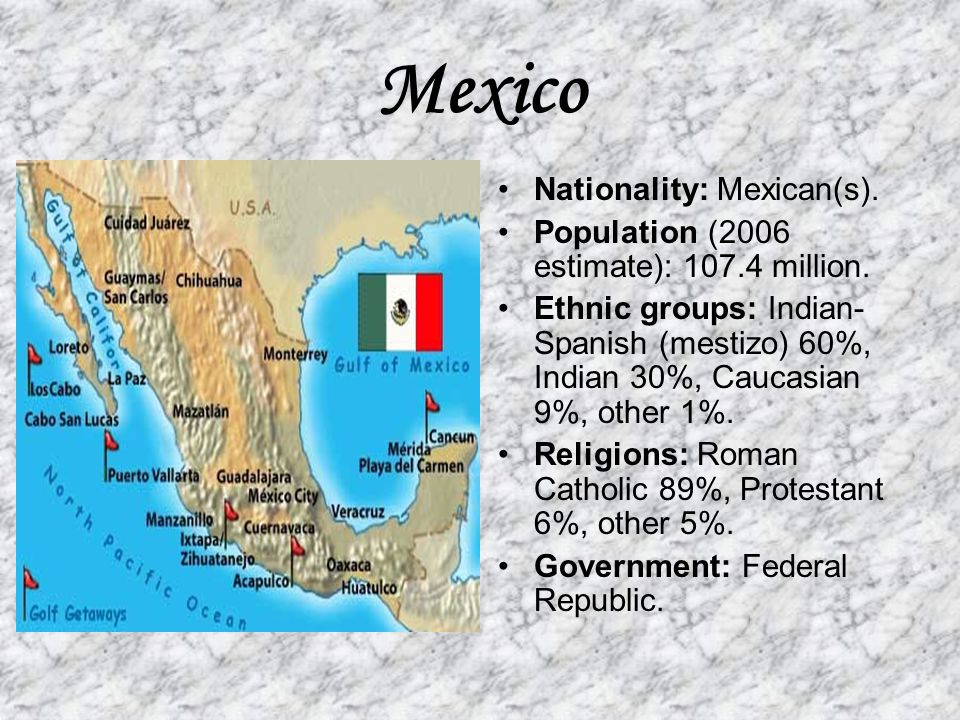 Mexico Nationality: Mexican(s). Population (2006 estimate): 107.4 million.