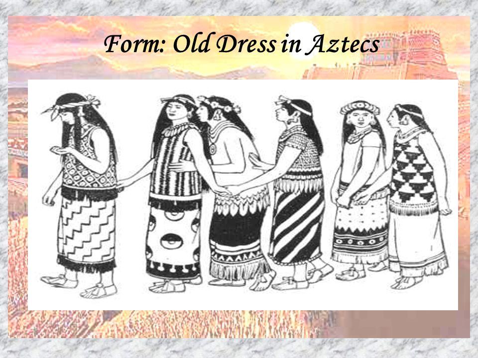 Form: Old Dress in Aztecs