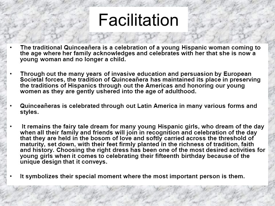 Facilitation The traditional Quinceañera is a celebration of a young Hispanic woman coming to the age where her family acknowledges and celebrates wit