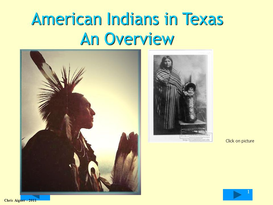 American Indians in Texas An Overview Click on picture 1 Chris Aigner - 2011