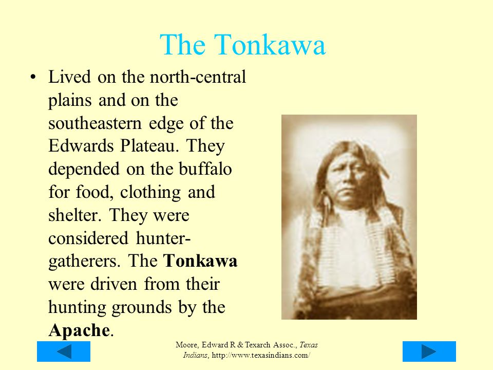 Moore, Edward R & Texarch Assoc., Texas Indians, http://www.texasindians.com/ The Tonkawa Lived on the north-central plains and on the southeastern ed