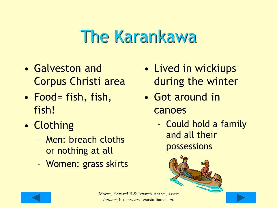 Moore, Edward R & Texarch Assoc., Texas Indians, http://www.texasindians.com/ The Karankawa Galveston and Corpus Christi area Food= fish, fish, fish!