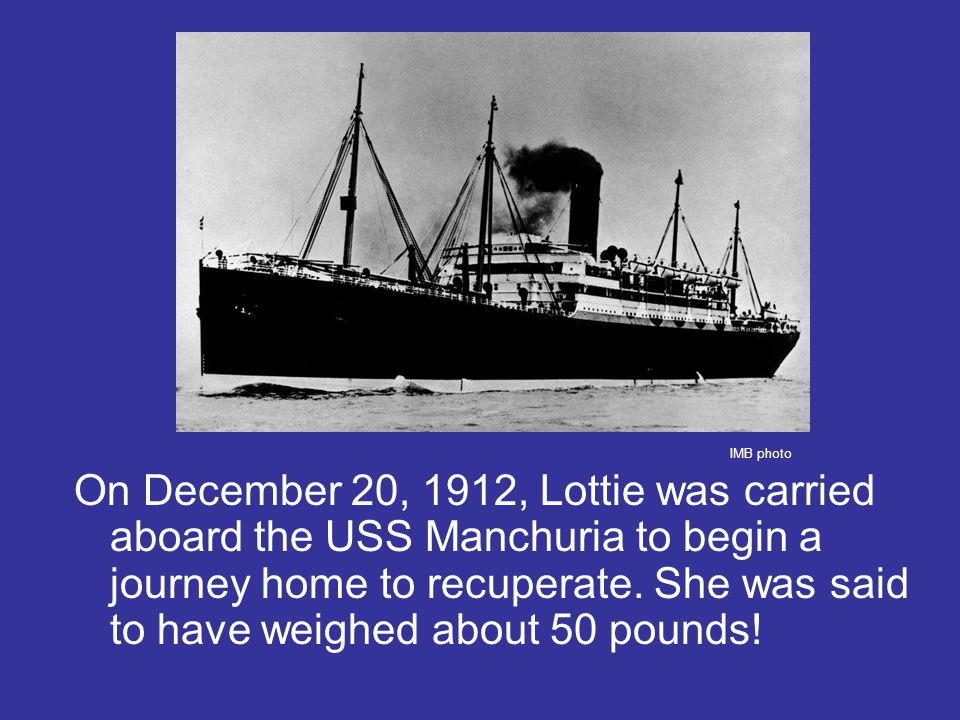 On December 20, 1912, Lottie was carried aboard the USS Manchuria to begin a journey home to recuperate.